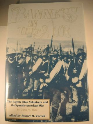Banners In The Air By Hard The Eighth Ohio Volumteers And The Spanish American W