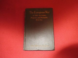 1915 The European War 1914 Causes Purposes And Probable Results John Burgess