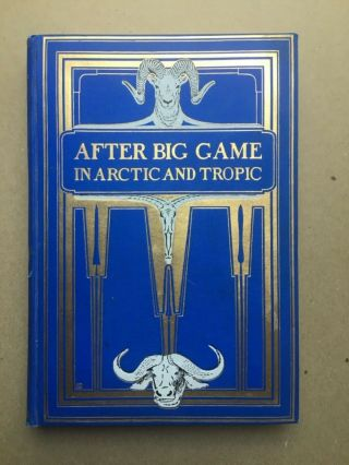 1909 After Big Game In Arctic And Tropic By Max C.  Fleischmann Rare Gold Gilt Hc