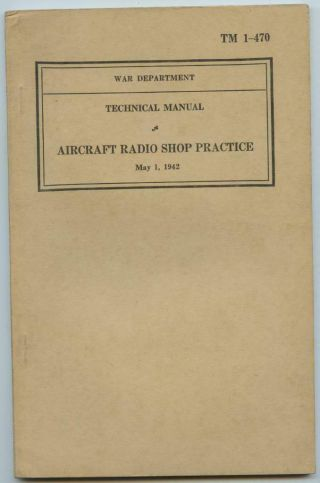 Wwii 1942 Us Army Air Corps Technical Book Tm 1 - 470 Aircraft Radio Shop Practice