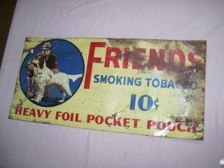 Early Vintage Friends Smoking Tobacco Tin Metal Sign Mans Best Friend Dog